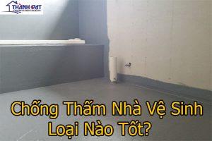 Chống thấm nhà vệ sinh loại nào tốt?
