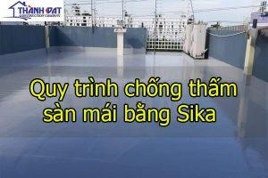 Quy trình chống thấm sàn mái bằng Sika